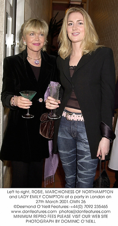 Left to right, ROSIE, MARCHIONESS OF NORTHAMPTON and LADY EMILY COMPTON at a party in London on 27th March 2001.	OMN 26