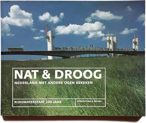 Nat & Droog, cover.<br /> <br /> 200 jaar Rijkswaterstaat, uigever Architectura et Natura.