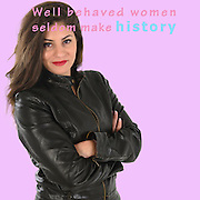 Famous humourous quotes series: Well behaved women seldom make history