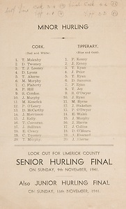 Munster Senior and Minor Hurling Championship Final, .26101941MMHCF..26.10.1941, 10.26.1941, 26th October 1941, ..MInor Cork v Tipperary, ..Cork Minor Team,.T Mulcahy, D Twomey, T J Looney, D Lyons, T Aherne, M Murphy, C Flaherty, P Hill, S Condon, J Murphy, M Kenefick, P O'Leary, D McCarthy, J Morrisson, J Kelly, T Corcoran, J Sullivan, E Cleary, C Twomey, T Murphy, ..Tipperary Minor Team,.P Kenny, J Kenny, T Ryan, J Prior, T Ryan, D Sammon, P Ryan, T Joy, S O'Dwyer, E Walsh, J Murphy, J Harris, J Collins, D O'Meara, J Everard, J Aherne,