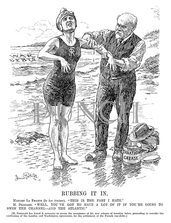"Rubbing It In. Madame La France (to her trainer). ""This is the part I hate."" M Poincare. ""Well, you've got to have a lot of it if you're going to swim the Channel - AND the Atlantic."" [M Poincare has found it necessary to secure the acceptance of his new scheme of taxation before proceeding to consider the ratification of the London and Washington agreements for the settlement of the French war-debt.]"