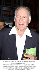 BARON THIERRY VAN ZUYLEN, at a party in London on 2nd July 2002.	PBO 21