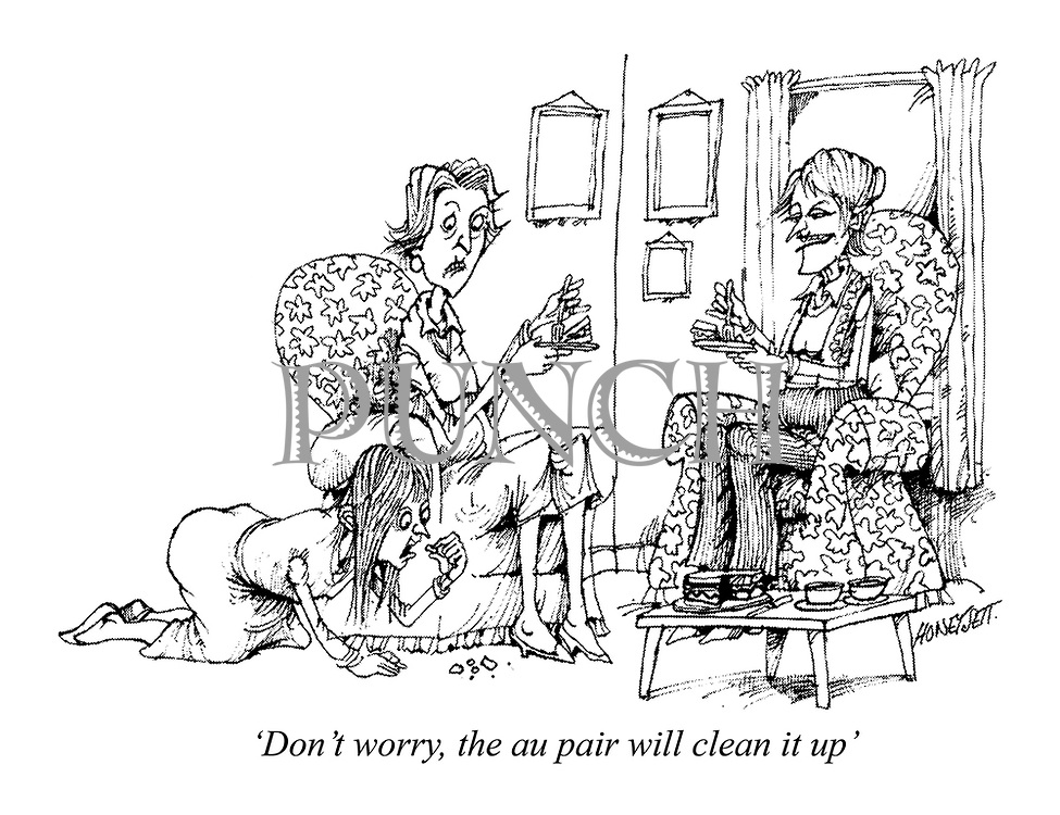 'Don't worry, the au pair will clean it up'