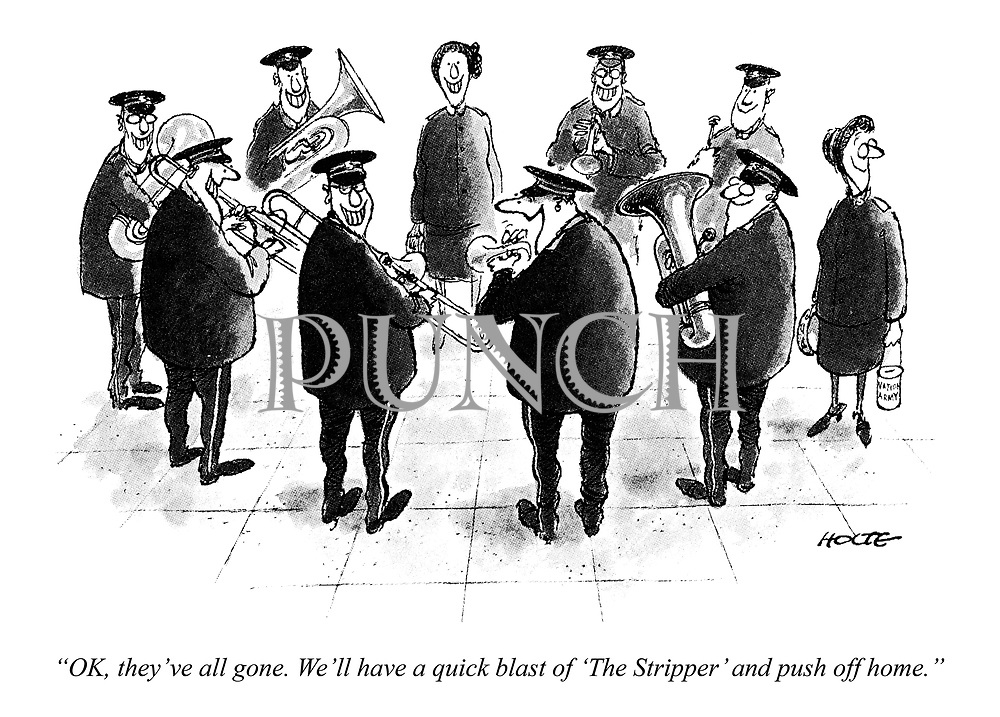 """""""OK, they've all gone. We'll have a quick blast of 'The Stripper' and push off home."""""""