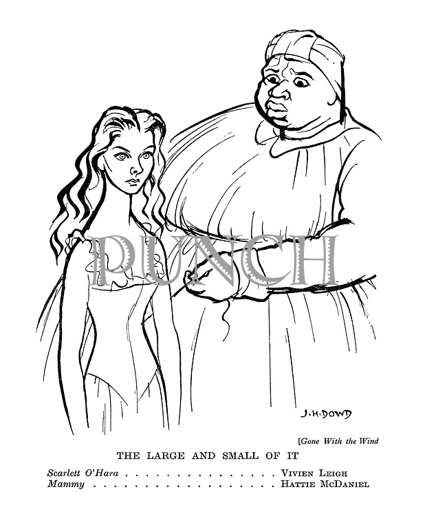 The Large and Small of It. Scarlett O'Hara ............... Vivien Leigh. Mammy ................. Hattie McDaniel.