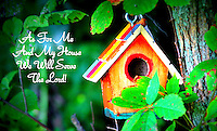 "As For Me And My Bird House, ""As for me and my house we will serve the Lord."" Image for sale."