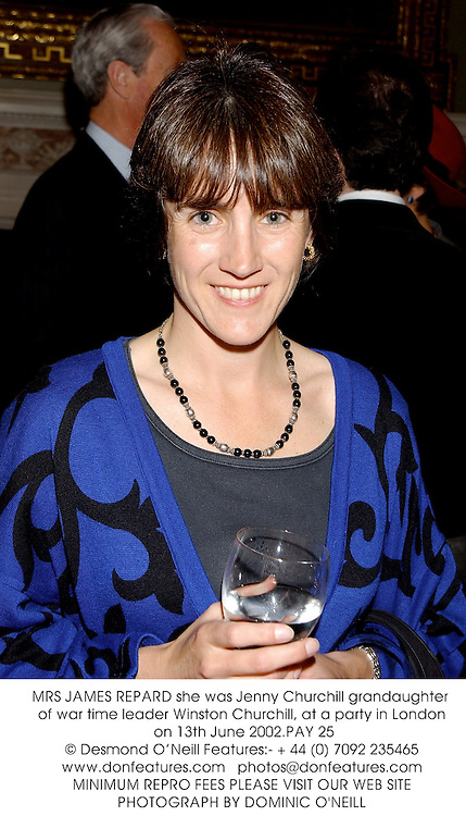 MRS JAMES REPARD she was Jenny Churchill grandaughter of war time leader Winston Churchill, at a party in London on 13th June 2002.PAY 25