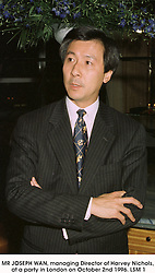 MR JOSEPH WAN, managing Director of Harvey Nichols, at a party in London on October 2nd 1996.LSM 1