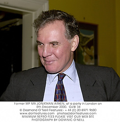 Former MP MR JONATHAN AITKEN, at a party in London on 5th December 2000.		OJW 34