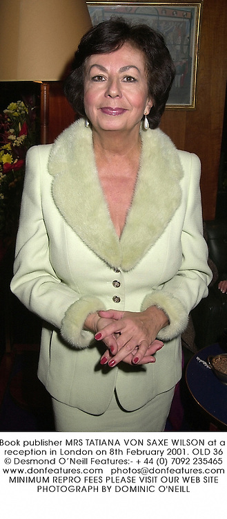 Book publisher MRS TATIANA VON SAXE WILSON at a reception in London on 8th February 2001.	OLD 36