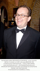 Newspaper editor MR MARTIN TOWNSEND,  at an awards dinner in London on 28th January 2003.	PGS 100