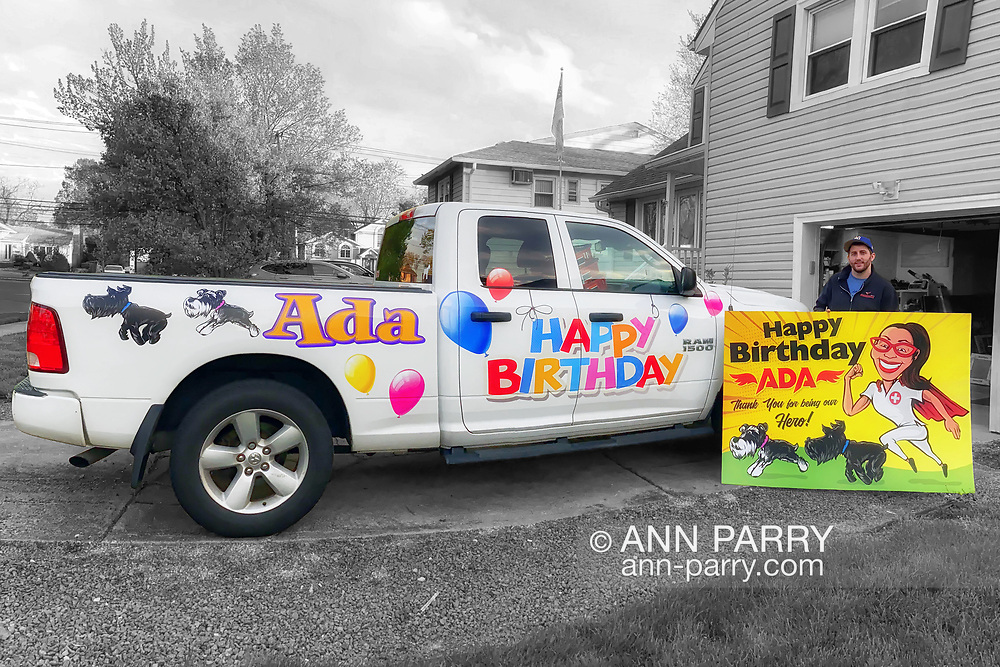 Seaford, New York, U.S.  May 5, 2020. JOEY CESTARE decorates his truck and makes sign with 'Happy Birthday Ada, Thank You for being our Hero!' and 2 schnauzers, for friend, nurse Ada Cea, a COVID-19 frontline healthcare worker at North Shore University Hospital, Northwell Health, on Long Island, during novel coronavirus pandemic. Cestare will drive truck to hotel where Cea is staying to avoid exposing her parents to virus.  (selective coloring)