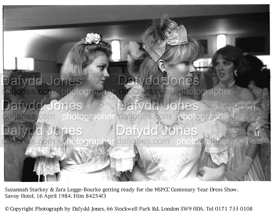 Suzannah Starkey &amp; Zara Legge-Bourke getting ready for the NSPCC Centenary Year Dress Show. Savoy Hotel. 16 April 1984. Film 84254f3<br />