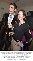 MR OSCAR HUMPHRIES and MISS OCTAVIA KHASHOGGI, at a party in London on 11th February 2002.	OXG 80