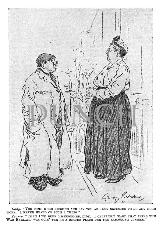 "Lady. ""You come here begging and say you are not expected to do any more work. I never heard of such a thing."" Tramp. ""Then I've been misinformed, lidy. I certainly 'eard that after the war England was goin' ter be a better place fer the labouring classes."""