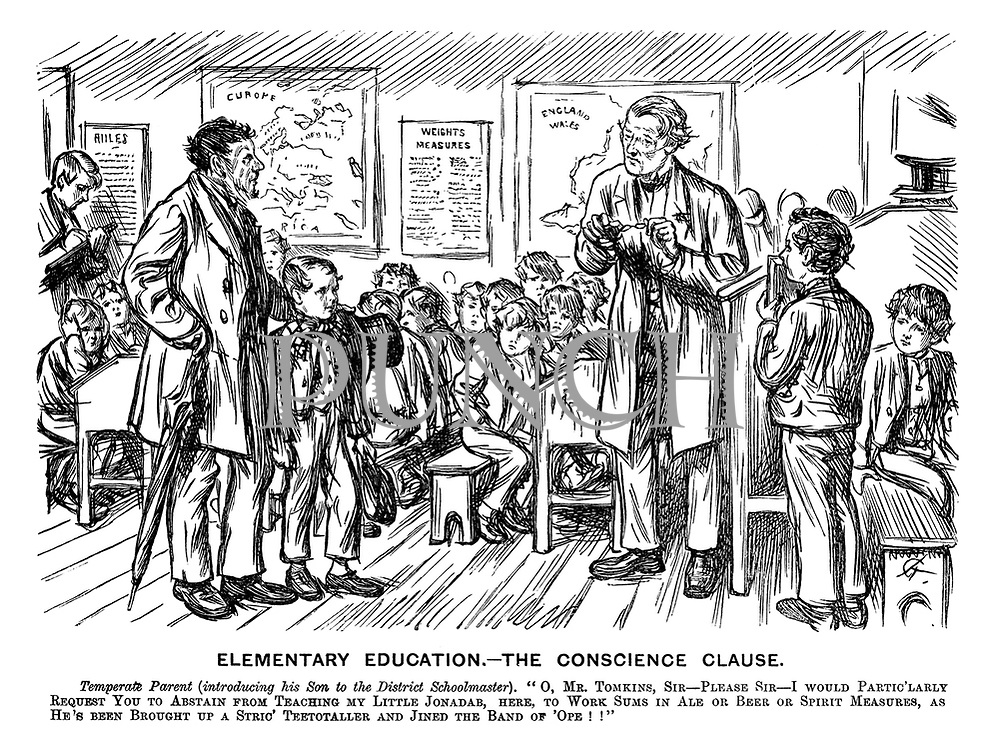 "Elementary Education. - The Conscience Clause. Temperate Parent (introducing his son to the district schoolmaster). ""O, Mr Tomkins, sir - please sir - I would partic'larly request you to abstain from teaching my little Jonadab, here, to work sums in ale or beer or spirit measures, as he's brought up a stric' teetotaller and jined the band of 'ope!!"""