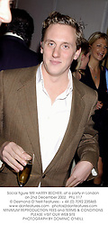 Social figure MR HARRY BECHER, at a party in London on 2nd December 2002.<br />