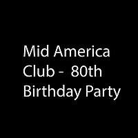Mid America Club - 80th Birthday Party