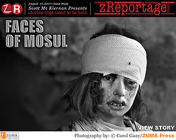 zReportage.com Story of the Week # 639 -  Faces of Mosul - Launched August 17, 2017 - Full multimedia experience: audio, stills, text and or video: Go to zReportage.com to see more - A collection of images from 4 time Pulitzer prize winning photographer Carol Guzy, gives us a glimpse into the faces of those affected by the fierce conflict with ISIS in Mosul. Wounded and weak, most who survived now face an uncertain future in the limbo of IDP camps. Shattered lives, lost loved ones and escape from the rubble of collapsed homes and the evil of ISIS doctrine, leaves scars of emotional trauma even more difficult to heal. The war in Mosul is over, but the humanitarian crisis continues. (Credit Image: ? Carol Guzy/zReportage.com via ZUMA Wire)