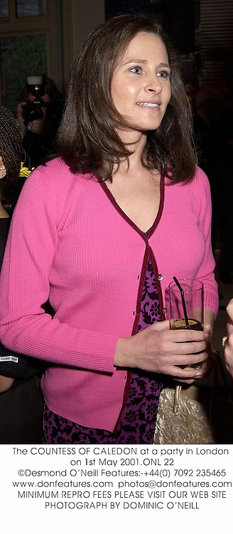 The COUNTESS OF CALEDON at a party in London on 1st May 2001.	ONL 22