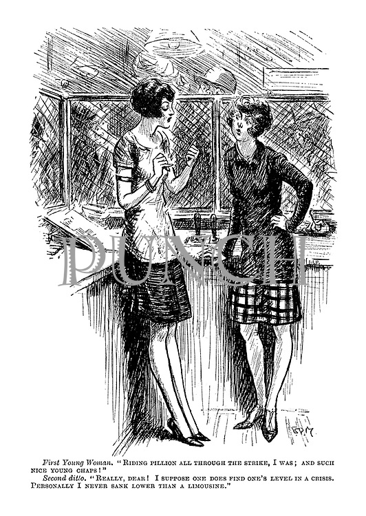 """First young woman. """"Riding pillion all through the strike, I was; and such a nice young chap!"""" Second ditto. """"Really, dear! I suppose one does find one's level in a crisis. Personally I never sank lower than a limousine."""""""