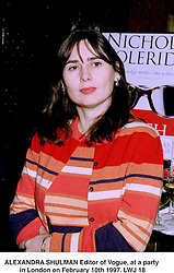 ALEXANDRA SHULMAN Editor of Vogue, at a party in London on February 10th 1997.LWJ 18