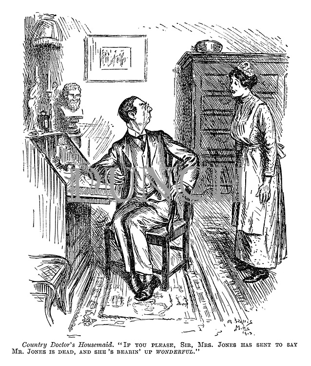 "Country doctor's housemaid. ""If you please, sir, Mrs Jones has sent to say Mr Jones is dead, and she's bearin' up wonderful."""