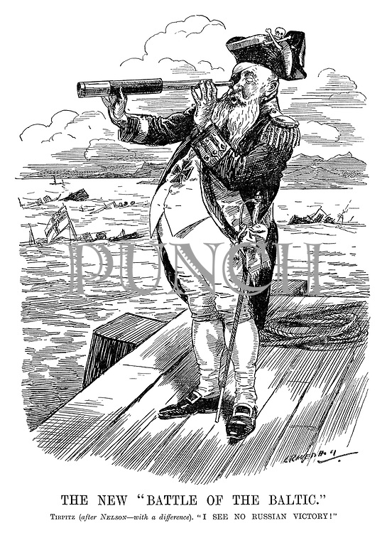 "The New ""Battle of The Baltic."" Tirpitz (after Nelson - with a difference). ""I see no Russian victory!"" (an ironic WW1 cartoon shows Admiral von Turpitz looking into his telescope with his eyepatch while German ships are sunk behind him)"