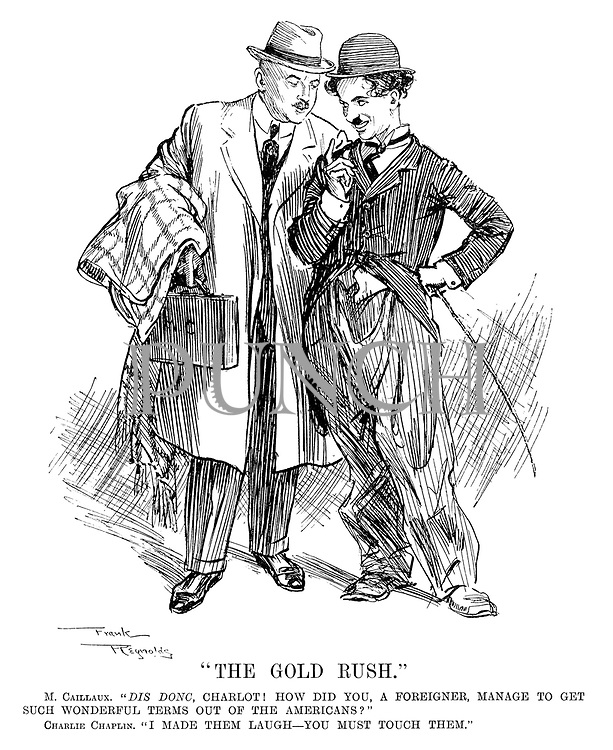 """The Gold Rush."" M Caillaux. ""Dis donc, Charlot! How did you, a foreigner, manage to get such wonderful terms out of the Americans?"" Charlie Chaplin. ""I made them laugh — you must touch them."""