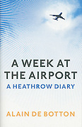 "UK edition book cover of Alain de Botton's ""A Week at the Airport: A Heathrow Diary"" containing photography by Richard Baker."