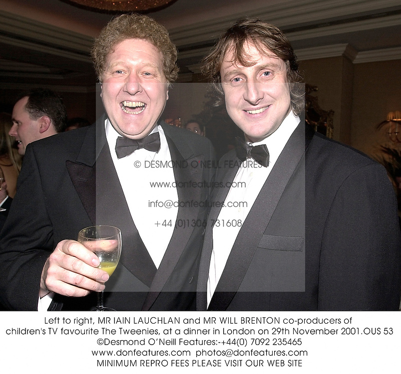 Left to right, MR IAIN LAUCHLAN and MR WILL BRENTON co-producers of children's TV favourite The Tweenies, at a dinner in London on 29th November 2001.OUS 53