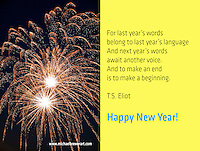 Quote:  For last year's words belong to last year's language And next year's woods await another voice. And to make an end is to make a beginning. By T.S. Eliot.  Meme. Happy New Year!