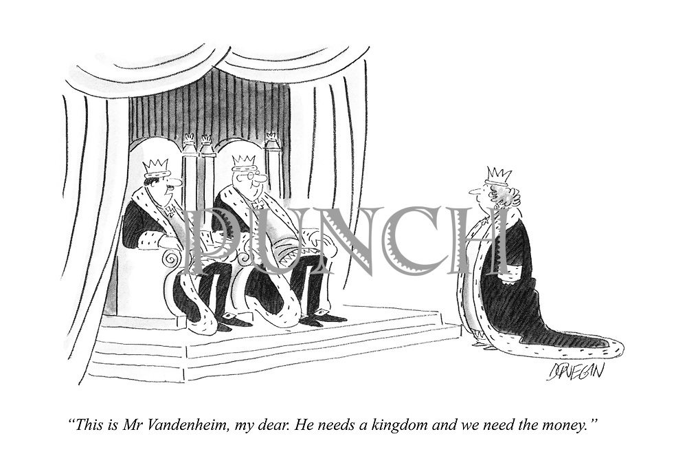 """This is Mr Vandenheim, my dear. He needs a kingdom and we need the money."""
