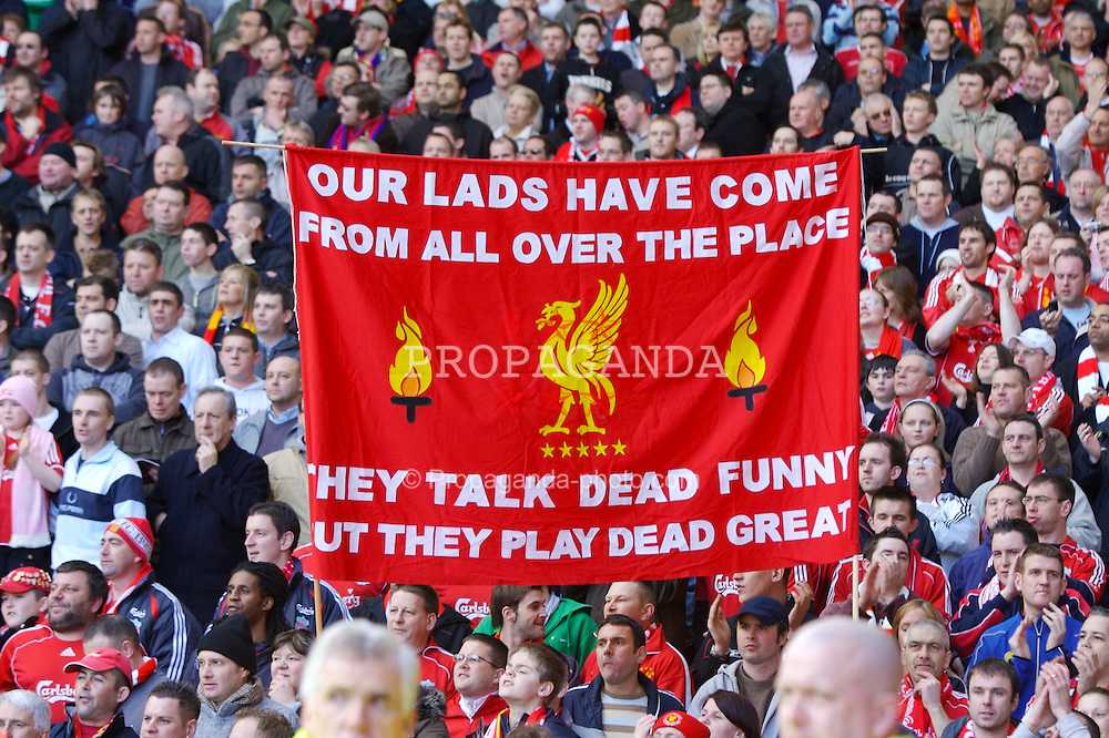 """Liverpool, England - Saturday, March 3, 2007:  A Liverpool fans' banner reading """"Our Lads Have Come From All Over the Place. They Talks Dead Funny But They Play Dead Great"""" during the Premiership match at Anfield. (Pic by David Rawcliffe/Propaganda)"""