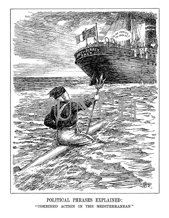 "Political Phrases Explained: ""Combined Action in the Mediterranean"". (Benito Mussolini as Poseidon the God of the Sea, rides on a torpedo heading towards the British and French Anti-Piracy Pact merchant ship as they wonder ""Is he coming to join us?"")"