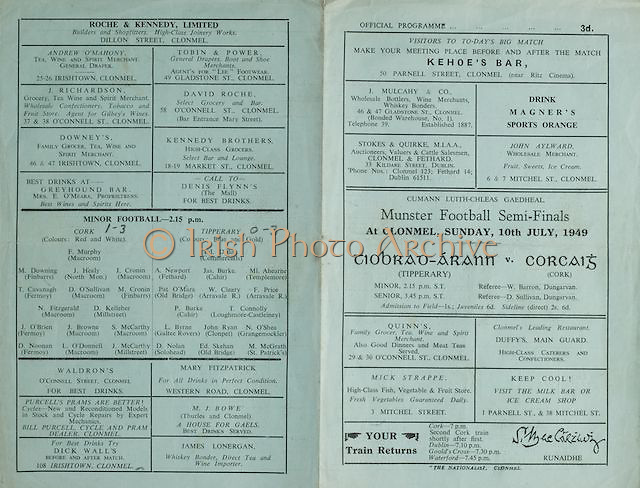 Official GAA Munster Senior Gaelic Football Tipperary v Cork Semi-Final Championship brochure. 10th July 1949. Kehoe's Bar 50 Parnell Street, Clonmel, ..Magner's Sports Orange, ..J Mulcahy and Co 46 and 47 Gladstone St, Clonmel,..John Aylward, Wholesale Merchant, 7 Mitchel St, Clonmel, ..Quinns Grocer, 29 and 30 O'Connell Street, Clonmel, ..Duffy's, Main Guard,.Mick Strappe, 3 Mitchel Street, ..Roche and Kennedy LTD, Dillon Street, Clonmel, ..Andrew O'Mahoney, 25-26 Irishtown, Clonmel, ..Tobin and Power, 49 Gladstone St, Clonmel,..David Roche, 58 O'Connell St, Clonmel, .J Richards, 37 and 38 O'Connell St,.Downey's 46 and 47 Irishtown , Clonmel, .Waldron's, O'Connell St,..Mary Fitzpatrick, Western Road, Clonmel, ..Purcell's Prams, .Dick Walls, 108 Irishtown, Clonmel,