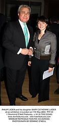 PHILIP LADER and his daughter MARY-CATHERINE LADER at an exhibition in London on 11th May 2004.PTY 54