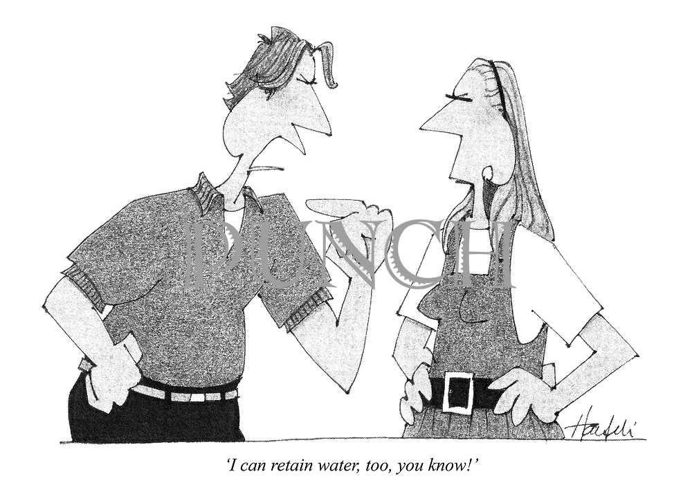 """""""I can retain water, too, you know!"""""""