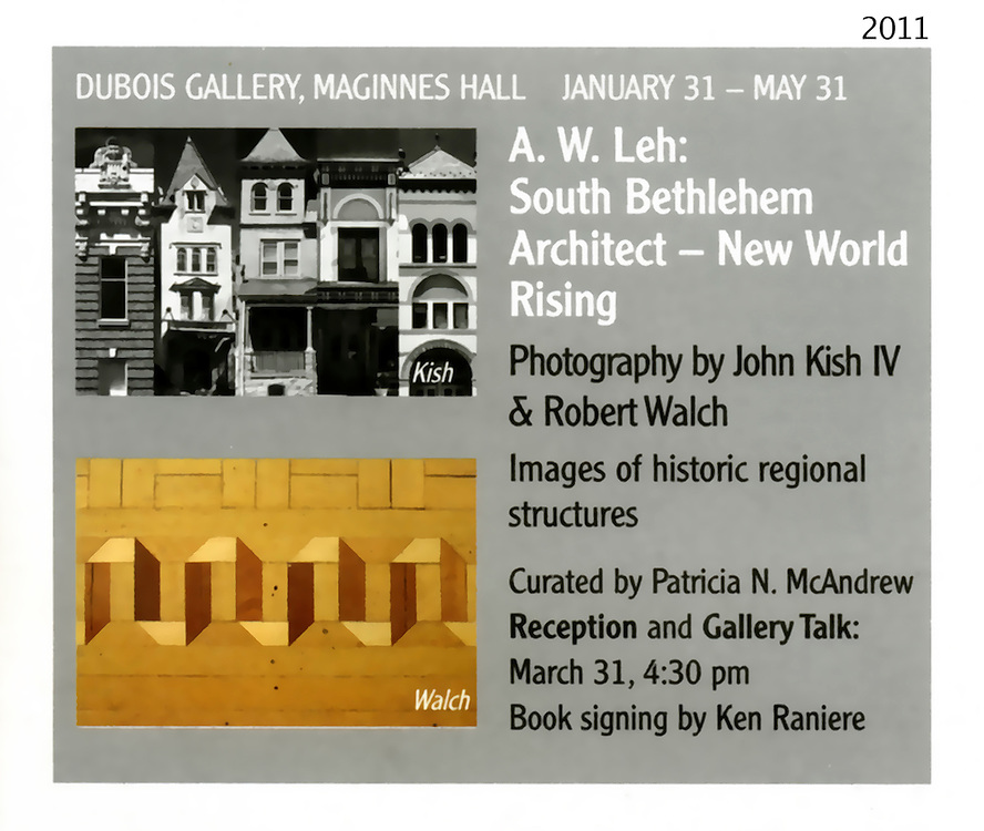 Jan 31 2011 - May 31 2011 : DUBOIS GALLERY, Maginnes Hall.A.W. Leh: South Bethlehem Architect.A.W. Leh: South Bethlehem Architect - New World Rising - Photography by John Kish IV and Robert Walch