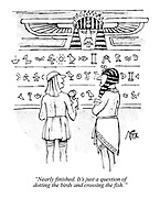 """Nearly finished. It's just a question of dotting the birds and crossing the fish."" (2 ancient Egyptians discussing preparations of Pharaoh's burial chamber)"