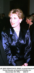 Left, MISS SOPHIE RHYS-JONES, a good friend of Prince Edward, at a party in London on December 4th 1996.LUG 57