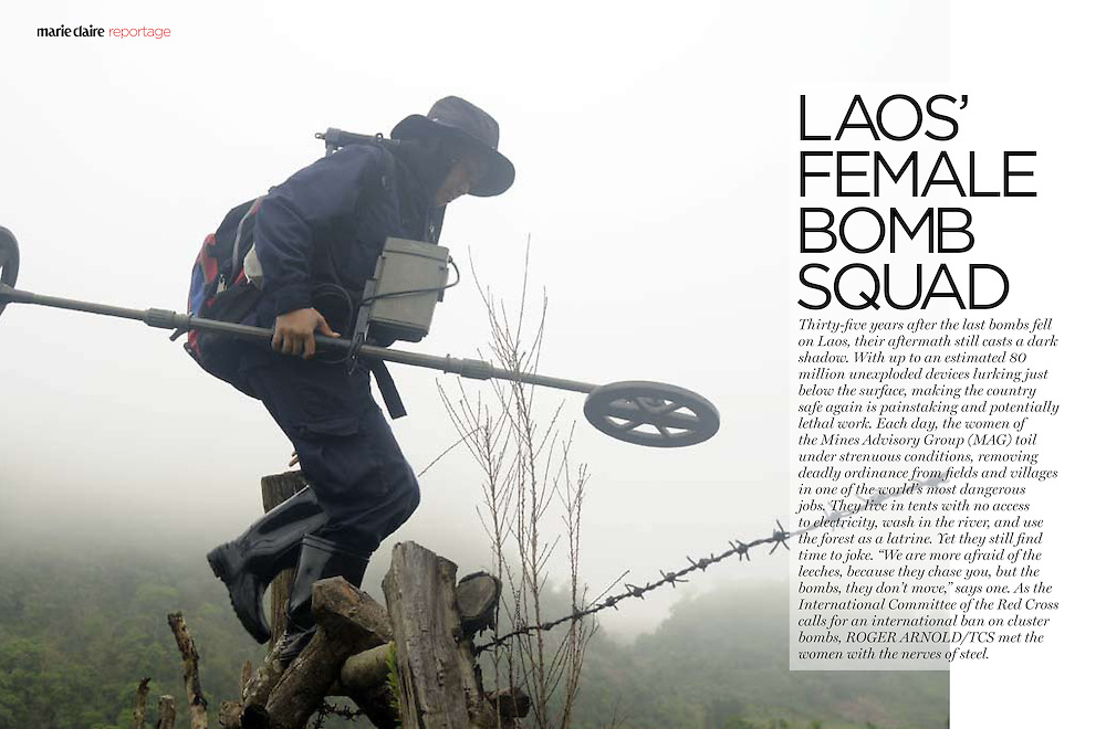 "Marie Claire Reportage feature story - Female bomb clearance team in Laos working for Mines Advisory Group (MAG).  ....Laos was part of a ""Secret War"", waged within its borders primarily by the USA and North Vietnam.  Many left over weapons supplied by China and Russia continue to kill.  However, approximately 270 million fist size cluster bombs were dropped on Laos by the USA, with a failure rate up to 30 percent.  Millions of live cluster bombs still contaminate large areas of Laos causing death and injury....."