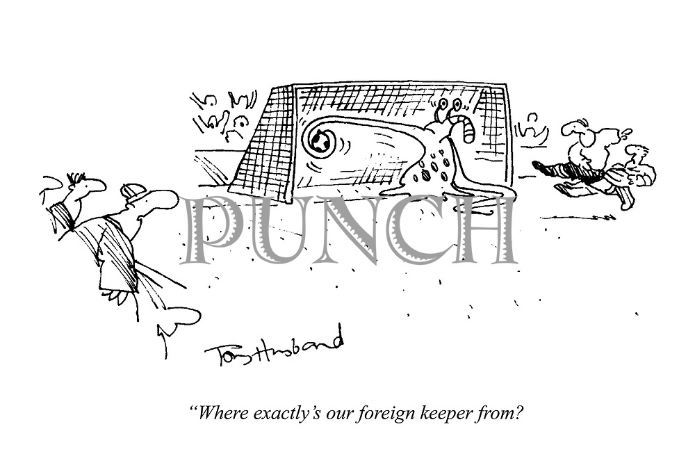 """Where exactly's our foreign keeper from?"" (a cartoon showing an alien goalkeeper saving a football with long tentacles)"