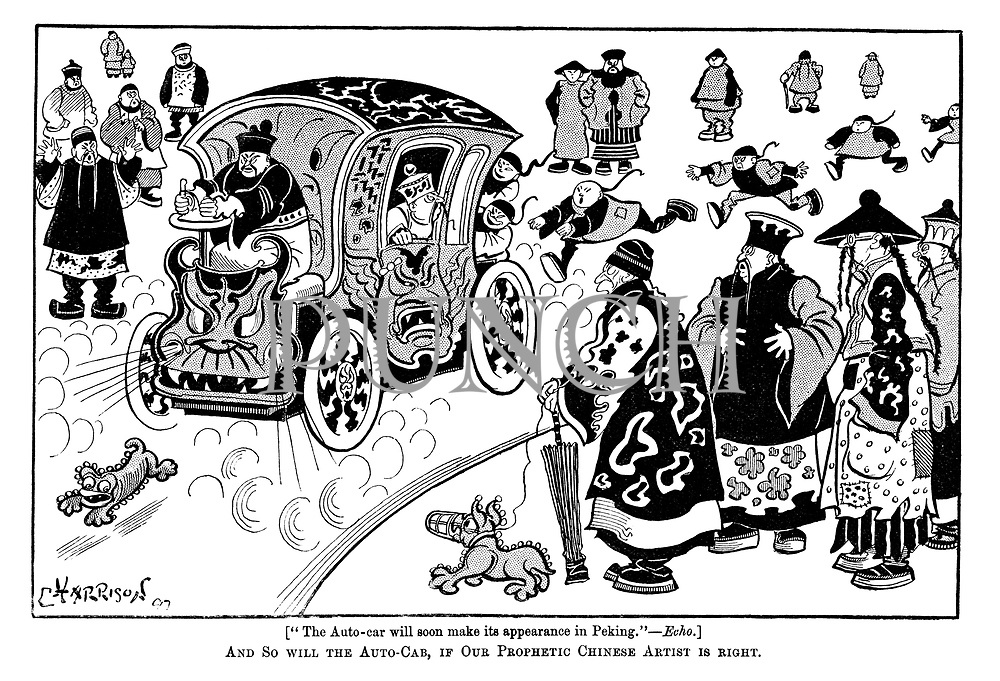 "[""The auto-car will soon make its appearance in Peking.""—Echo.] And so will the auto-cab, if our prophetic Chinese artist is right."