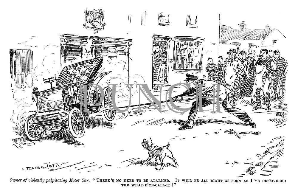 "Owner of violently palpitating motor car. ""There's no need to be alarmed. It will be all right as soon as I've discovered the what-d'ye-call-it!"" (an early motoring street scene showing a man trying to catch an out of control car with a pitch fork)"