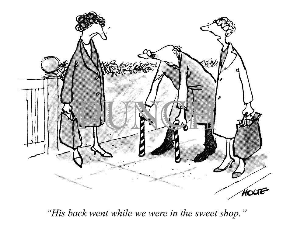 """His back went while we were in the sweet shop."""