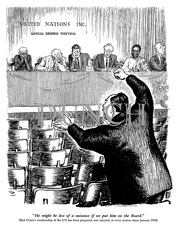 """""""He might be less of a nuisance if we put him on the board."""" [Red China's membership of the UN has been proposed, and rejected, at every session since January 1950]"""