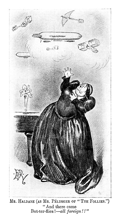 """Mr Haldane (as Mr Pelissier of """"The Follies."""") """"And there came but-ter-flies!- ALL FOREIGN!!"""" (an Edwardian cartoon shows Richard Haldane as an actress terrified of foreign warplanes)"""