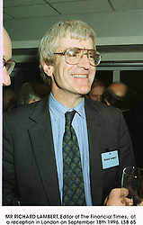 MR RICHARD LAMBERT, Editor of The Financial Times,  at a reception in London on September 18th 1996.LSB 65