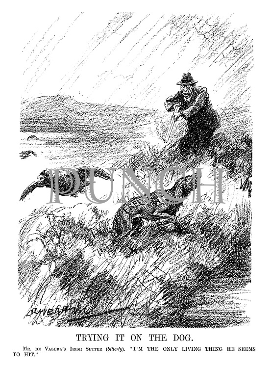 "Trying it on the Dog. Mr De Valera's Irish setter (bitterly). ""I'm the only living thing he seems to hit."" (an Interwar cartoon shows Eamon de Valera shooting his own Free State dog while out on a pheasant shoot)"